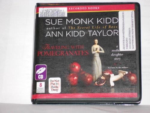 Traveling with Pomegranates: A Mother-Daughter Story (1440754470) by Sue Monk Kidd; Ann Kidd Taylor