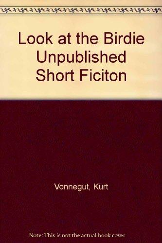 Look at the Birdie Unpublished Short Ficiton: Vonnegut, Kurt Jr.