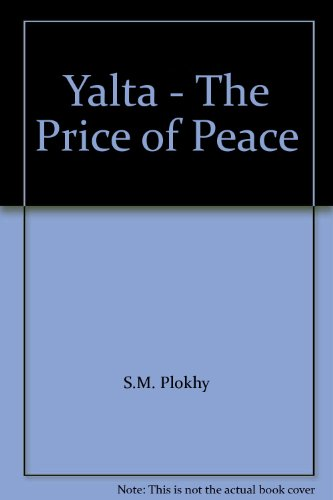 Yalta - The Price of Peace: S.M. Plokhy