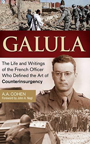 9781440800498: Galula: The Life and Writings of the French Officer Who Defined the Art of Counterinsurgency