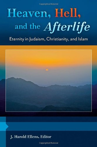 Heaven, Hell, and the Afterlife [3 volumes]: Eternity in Judaism, Christianity, and Islam (Psychology, Religion, and Spirituality) (1440801835) by J. Harold Ellens