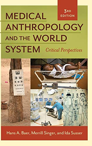 Medical Anthropology and the World System: Critical: Hans A. Baer;