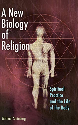 9781440802843: A New Biology of Religion: Spiritual Practice and the Life of the Body