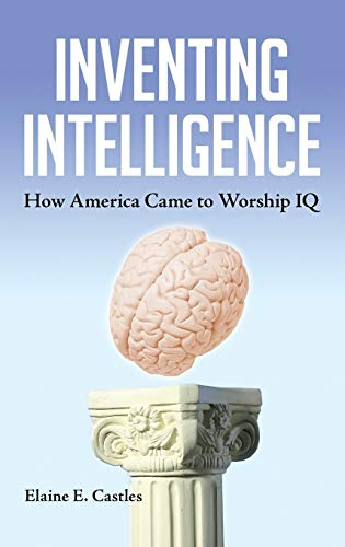 9781440803376: Inventing Intelligence: How America Came to Worship IQ