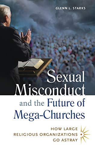 9781440803918: Sexual Misconduct and the Future of Mega-Churches: How Large Religious Organizations Go Astray