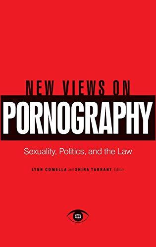 New Views on Pornography: Sexuality, Politics, and: Shira Tarrant, Comella,
