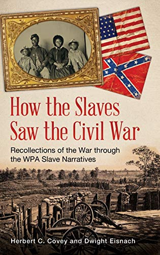 9781440828232: How the Slaves Saw the Civil War: Recollections of the War through the WPA Slave Narratives