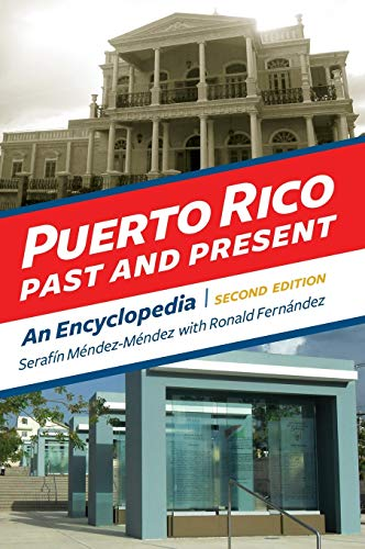 Puerto Rico Past and Present: An Encyclopedia, 2nd Edition: Mendez Mendez, Serafin; Cueto, Gail; ...