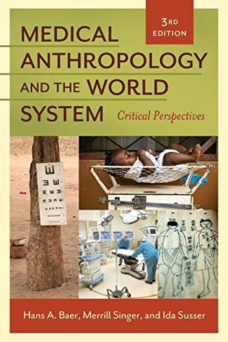 Medical Anthropology and the World System: Critical: Hans A. Baer,