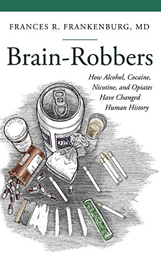 Brain-Robbers: How Alcohol, Cocaine, Nicotine, and Opiates Have Changed Human History (Praeger ...