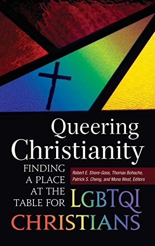 Queering Christianity: Finding a Place at the Table for LGBTQI Christians: Robert Everett ...