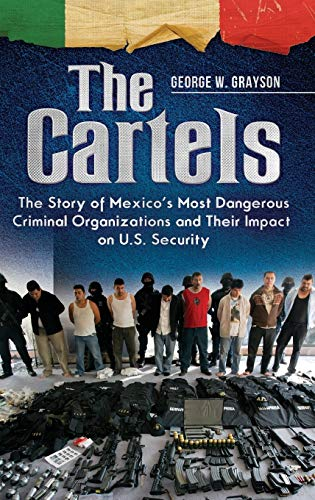 9781440829864: The Cartels: The Story of Mexico's Most Dangerous Criminal Organizations and Their Impact on U.S. Security
