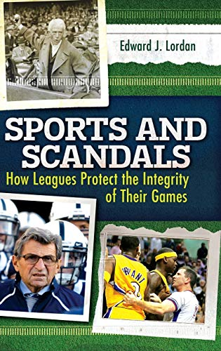 Sports and Scandals: How Leagues Protect the Integrity of Their Games (Hardback): Edward J. Lordan