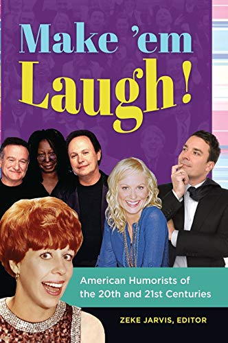 Make em Laugh!: American Humorists of the 20th and 21st Centuries