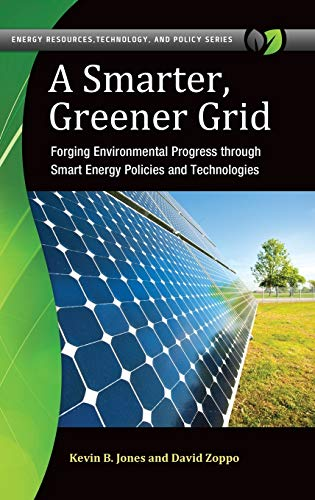 A Smarter, Greener Grid: Forging Environmental Progress: Jones, Kevin B.,