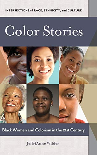 Color Stories: Black Women and Colorism in the 21st Century (Intersections of Race, Ethnicity, and ...