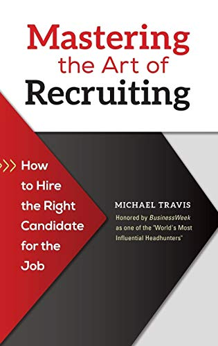 9781440831447: Mastering the Art of Recruiting: How to Hire the Right Candidate for the Job