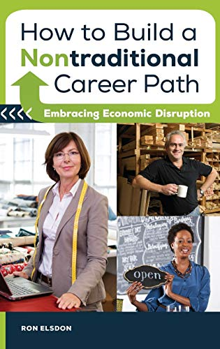 9781440831584: How to Build a Nontraditional Career Path: Embracing Economic Disruption