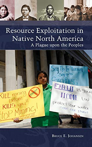 Resource Exploitation in Native North America: A Plague upon the Peoples (Native America: Yesterday...