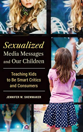 9781440833335: Sexualized Media Messages and Our Children: Teaching Kids to Be Smart Critics and Consumers (Childhood of America)