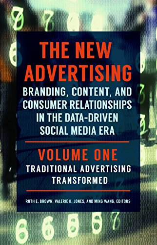 The New Advertising [2 volumes]: Branding, Content, and Consumer Relationships in the Data-Driven ...