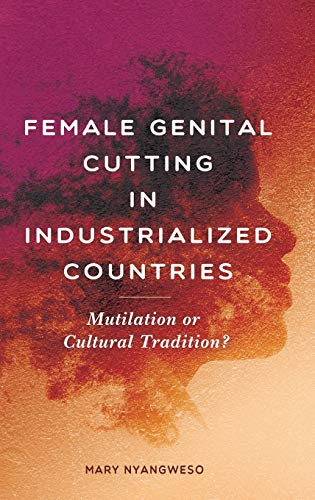 Female Genital Cutting in Industrialized Countries: Mutilation or Cultural Tradition?: Nyangweso, ...