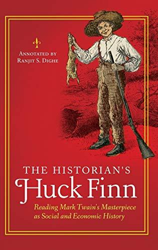9781440833489: The Historian's Huck Finn: Reading Mark Twain's Masterpiece as Social and Economic History (The Historian's Annotated Classics)