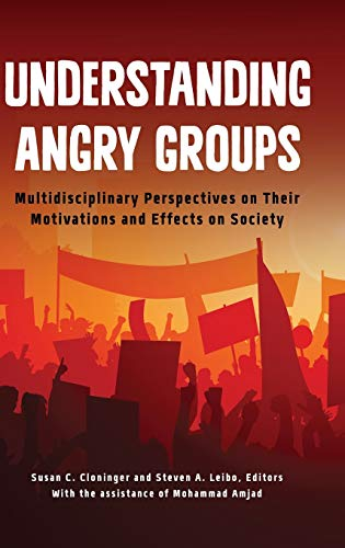 9781440833502: Understanding Angry Groups: Multidisciplinary Perspectives on Their Motivations and Effects on Society