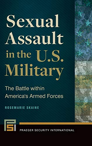 9781440833786: Sexual Assault in the U.S. Military: The Battle within America's Armed Forces (Praeger Security International)