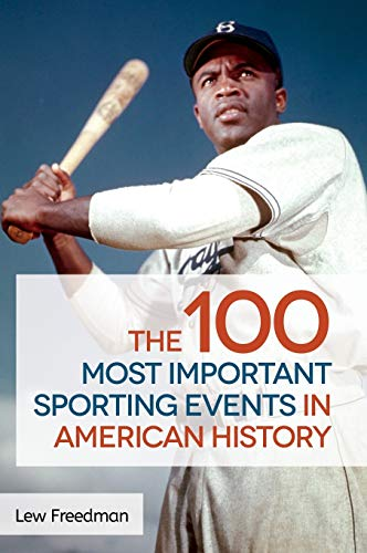 The 100 Most Important Sporting Events in American History (Hardback): Lew Freedman