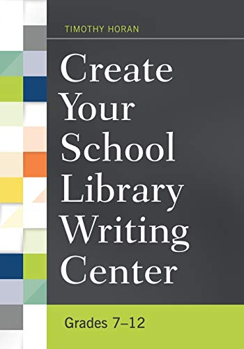 9781440835780: Create Your School Library Writing Center: Grades 7–12