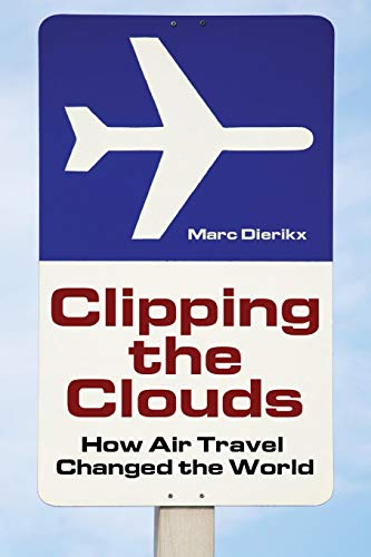 9781440836084: Clipping the Clouds: How Air Travel Changed the World (Moving Through History: Transportation and Society)