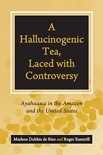 9781440836169: A Hallucinogenic Tea, Laced with Controversy: Ayahuasca in the Amazon and the United States