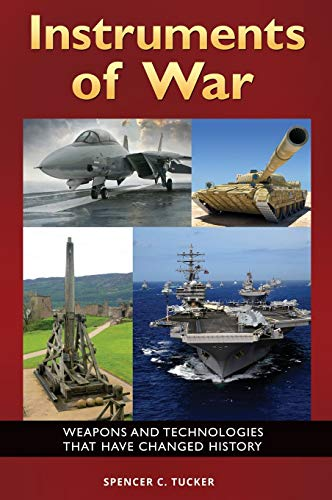 9781440836541: Instruments of War: Weapons and Technologies That Have Changed History