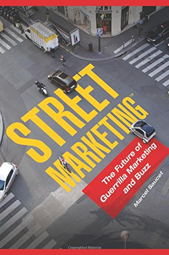 Street Marketing: The Future of Guerrilla Marketing and Buzz: Saucet, Marcel