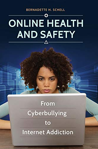 Online Health and Safety: From Cyberbullying to Internet Addiction: Schell Ph.D., Bernadette H.
