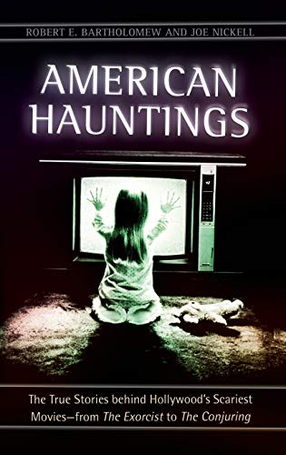 American Hauntings: The True Stories behind Hollywood's Scariest Movies-from The Exorcist to ...