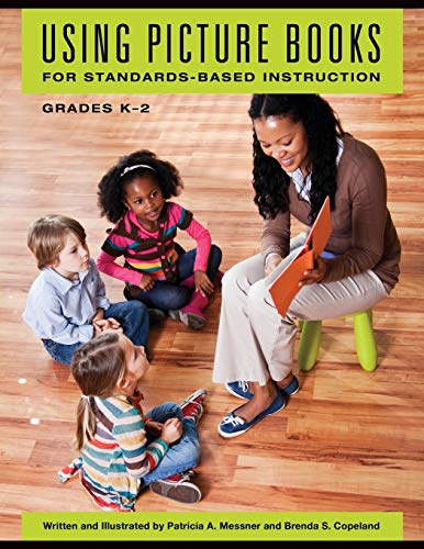 Using Picture Books for Standards-Based Instruction, Grades K-2: Brenda S. Copeland; Patricia A. ...