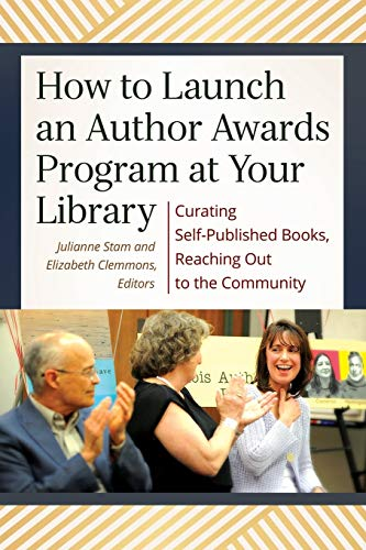9781440841644: How to Launch an Author Awards Program at Your Library: Curating Self-Published Books, Reaching Out to the Community