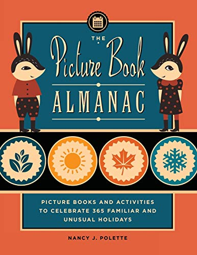 The Picture Book Almanac: Picture Books and Activities to Celebrate 365 Familiar and Unusual ...