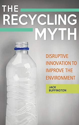 9781440843075: The Recycling Myth: Disruptive Innovation to Improve the Environment