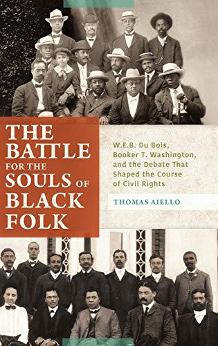 9781440843570: The Battle for the Souls of Black Folk: W.E.B. Du Bois, Booker T. Washington, and the Debate That Shaped the Course of Civil Rights