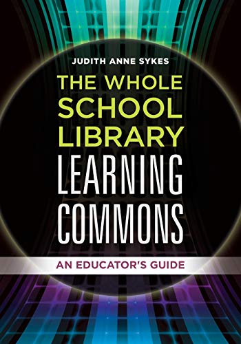 9781440844201: The Whole School Library Learning Commons: An Educator's Guide