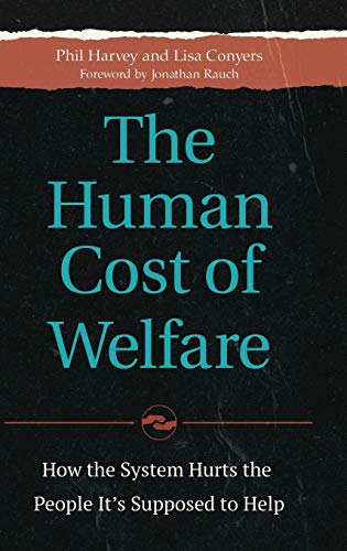 9781440845345: The Human Cost of Welfare: How the System Hurts the People It's Supposed to Help