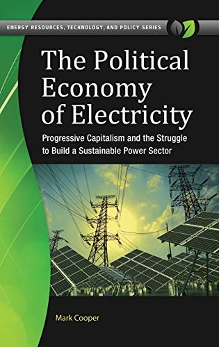 9781440853425: The Political Economy of Electricity: Progressive Capitalism and the Struggle to Build a Sustainable Power Sector (Energy Resources, Technology, and Policy)