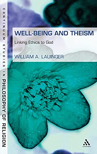 9781441100306: Well-Being and Theism: Linking Ethics to God (Continuum Studies in Philosophy of Religion)