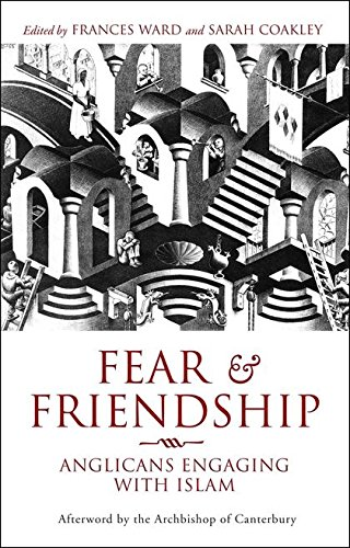 Fear & Friendship. Anglicans Engaging with Islam.