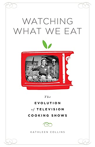 Watching What We Eat: The Evolution of Television Cooking Shows (1441103198) by Kathleen Collins