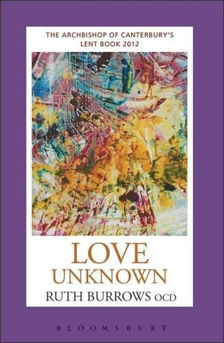 Love Unknown: The Archbishop of Canterbury's Lent: Burrows, OCD Ruth