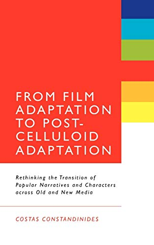 9781441103802: From Film Adaptation to Post-Celluloid Adaptation: Rethinking the Transition of Popular Narratives and Characters across Old and New Media